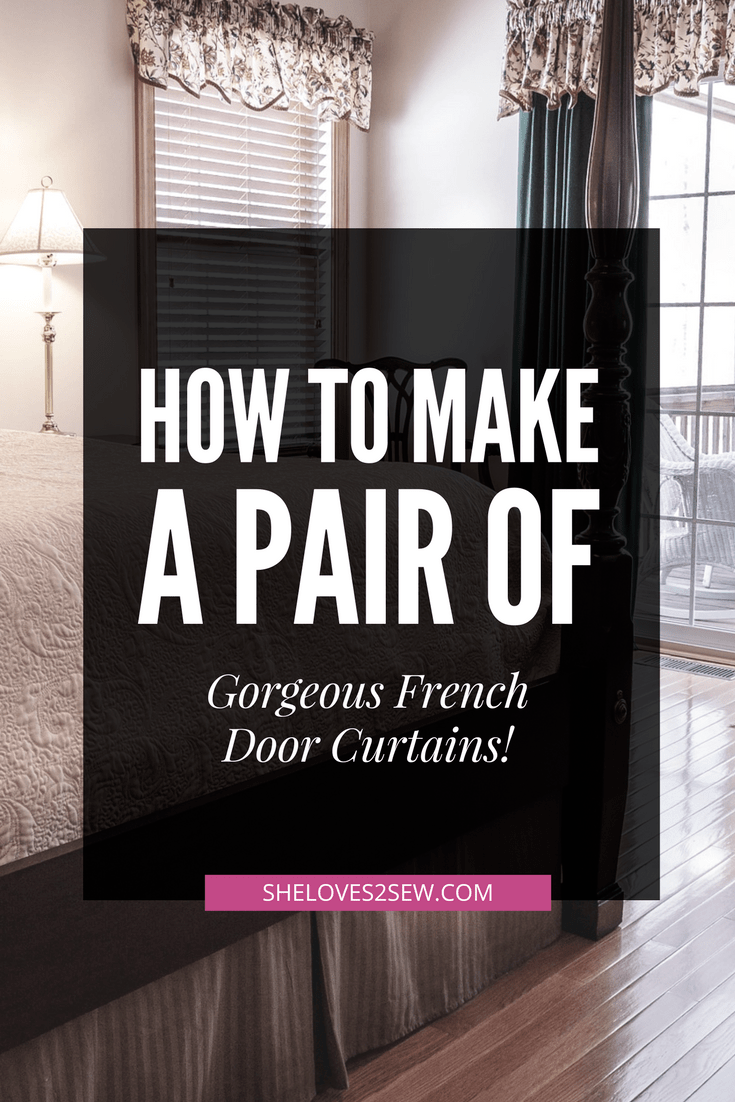 French Door Curtain Tutorial How To Make The Perfect Pair Sheloves2sew Com