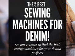 Best Sewing Machine for Denim: Our Top 5 Picks