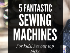 Sewing Machine for Kids: Our Top 5 Picks