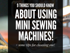 Using a Mini Sewing Machine: 9 Things You Need to Know About